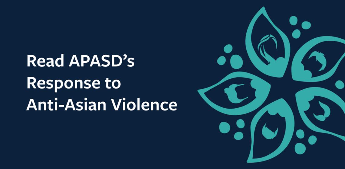 Read APASD's Response to Anti-Asian Violence