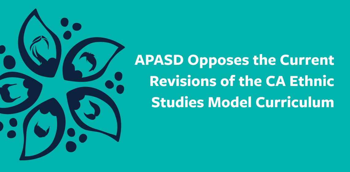 APASD Opposes the Current Revisions of the CA Ethnic Studies Model Curriculum