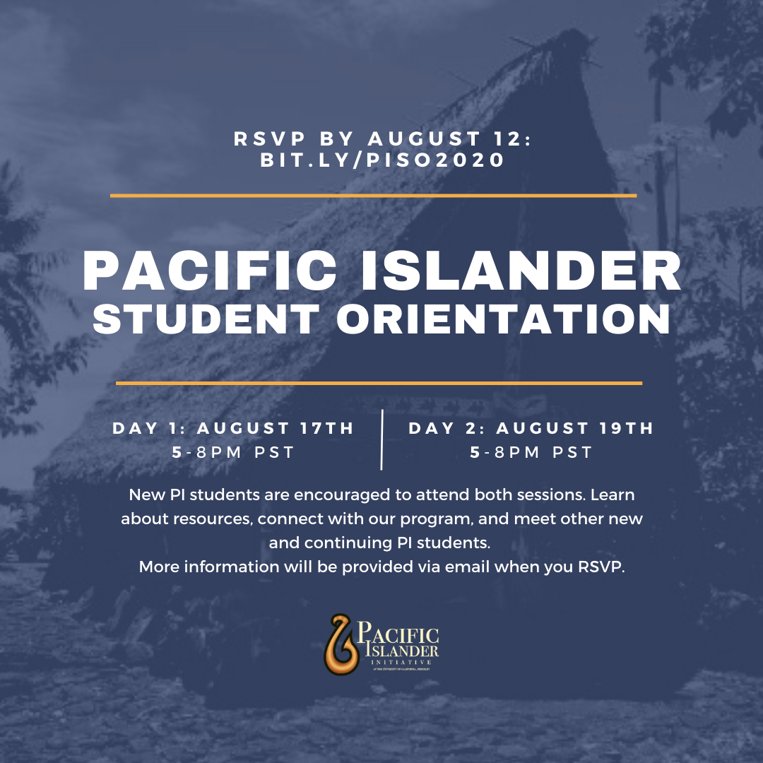 """navy blue tinted background photo of a traditional Yapese/PI meeting house. Text reads: """"RSVP BY AUGUST 12: BIT.LY/PISO2020,"""" """"PACIFIC ISLANDER STUDENT ORIENTATION,"""" """"DAY 1: AUGUST 17TH 5-8PM PST DAY 2: AUGUST 19TH 5-8PM PST."""""""