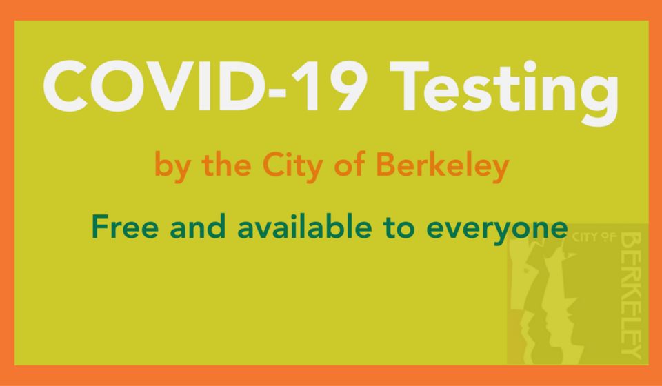 Free COVID-19 testing is available to everyone. Click here for more information about getting tested in the City of Berkeley.